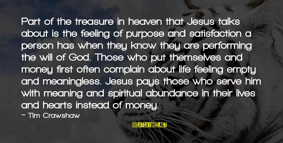 Jesus Abundance Sayings By Tim Crawshaw: Part of the treasure in heaven that Jesus talks about is the feeling of purpose