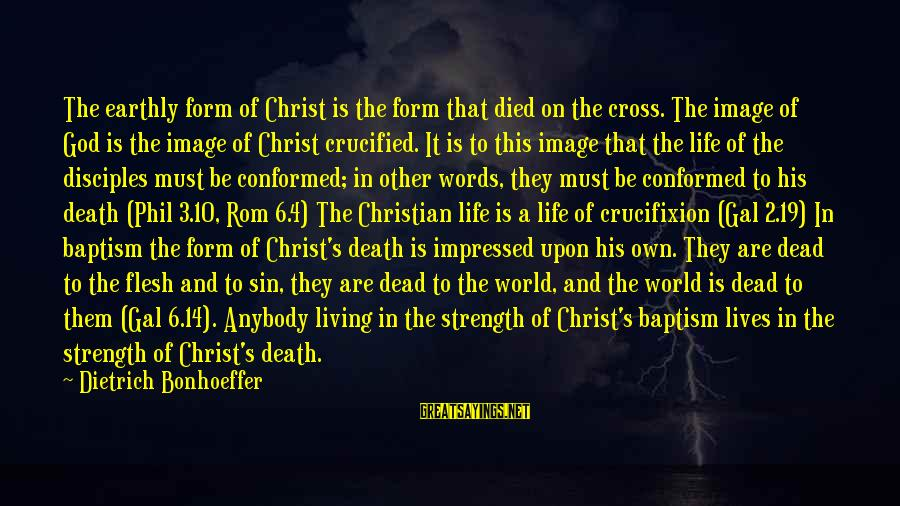 Jesus Baptism Sayings By Dietrich Bonhoeffer: The earthly form of Christ is the form that died on the cross. The image