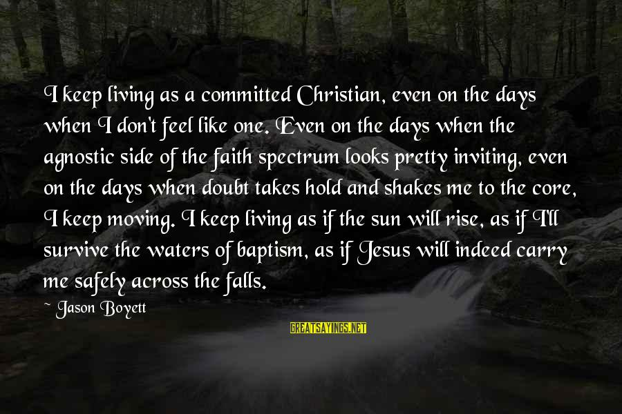 Jesus Baptism Sayings By Jason Boyett: I keep living as a committed Christian, even on the days when I don't feel