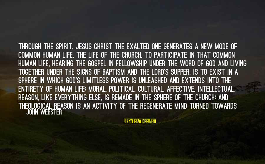 Jesus Baptism Sayings By John Webster: Through the Spirit, Jesus Christ the exalted one generates a new mode of common human