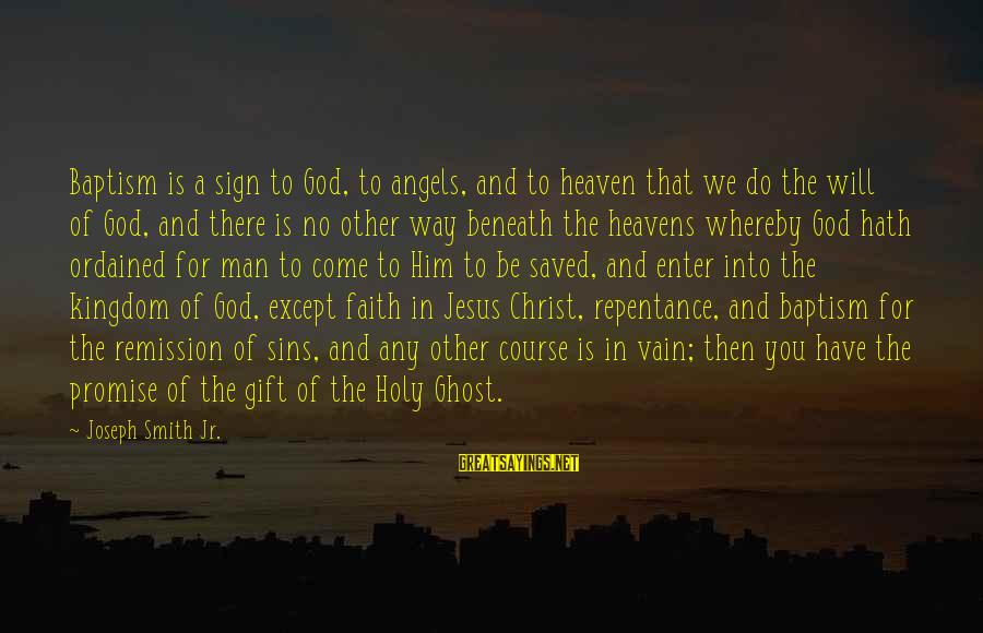 Jesus Baptism Sayings By Joseph Smith Jr.: Baptism is a sign to God, to angels, and to heaven that we do the