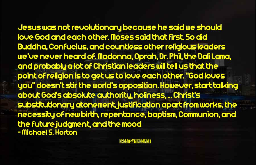 Jesus Baptism Sayings By Michael S. Horton: Jesus was not revolutionary because he said we should love God and each other. Moses