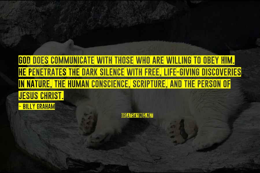 Jesus Christ Scripture Sayings By Billy Graham: God does communicate with those who are willing to obey Him. He penetrates the dark