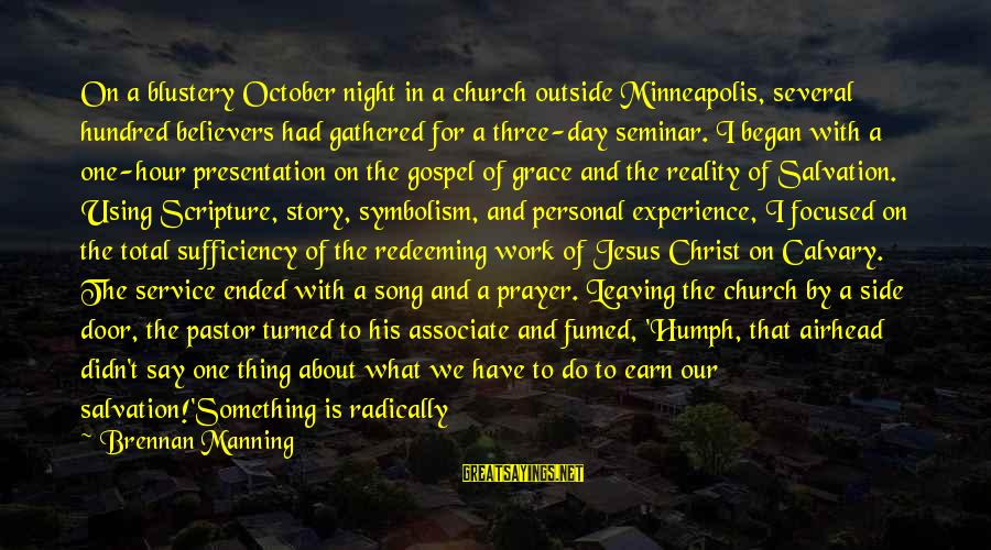 Jesus Christ Scripture Sayings By Brennan Manning: On a blustery October night in a church outside Minneapolis, several hundred believers had gathered