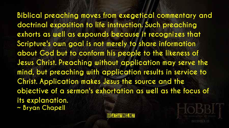 Jesus Christ Scripture Sayings By Bryan Chapell: Biblical preaching moves from exegetical commentary and doctrinal exposition to life instruction. Such preaching exhorts
