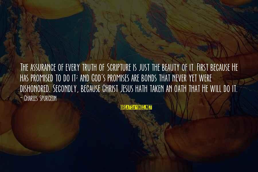 Jesus Christ Scripture Sayings By Charles Spurgeon: The assurance of every truth of Scripture is just the beauty of it. First because