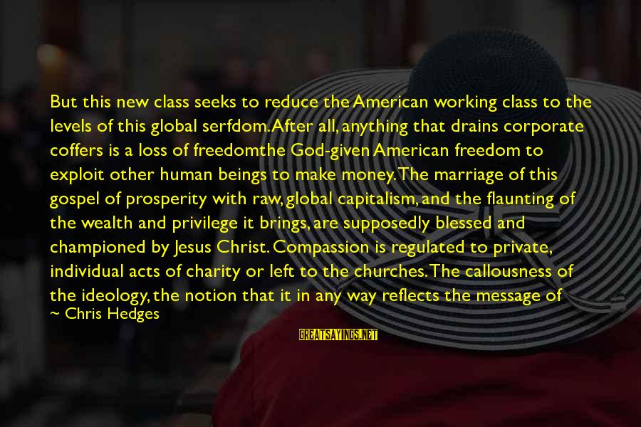Jesus Christ Scripture Sayings By Chris Hedges: But this new class seeks to reduce the American working class to the levels of
