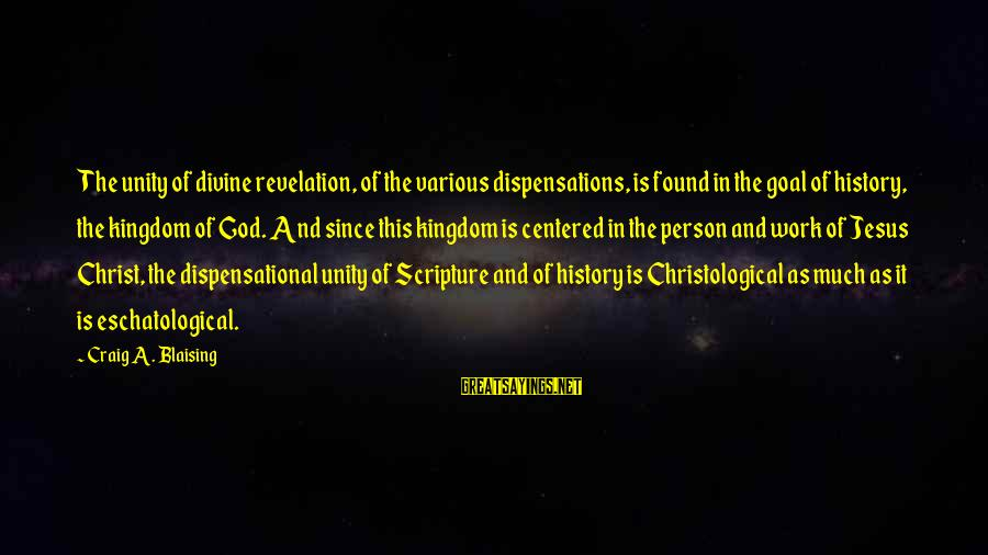 Jesus Christ Scripture Sayings By Craig A. Blaising: The unity of divine revelation, of the various dispensations, is found in the goal of