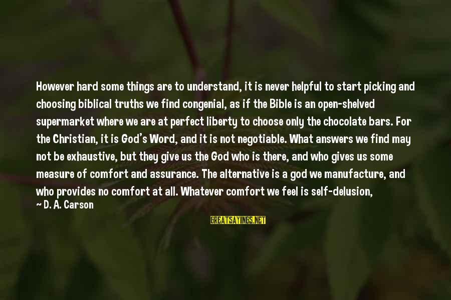 Jesus Christ Scripture Sayings By D. A. Carson: However hard some things are to understand, it is never helpful to start picking and
