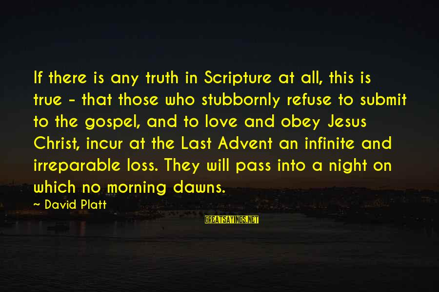 Jesus Christ Scripture Sayings By David Platt: If there is any truth in Scripture at all, this is true - that those