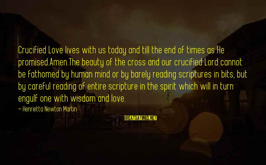Jesus Christ Scripture Sayings By Henrietta Newton Martin: Crucified Love lives with us today and till the end of times as He promised.Amen.The