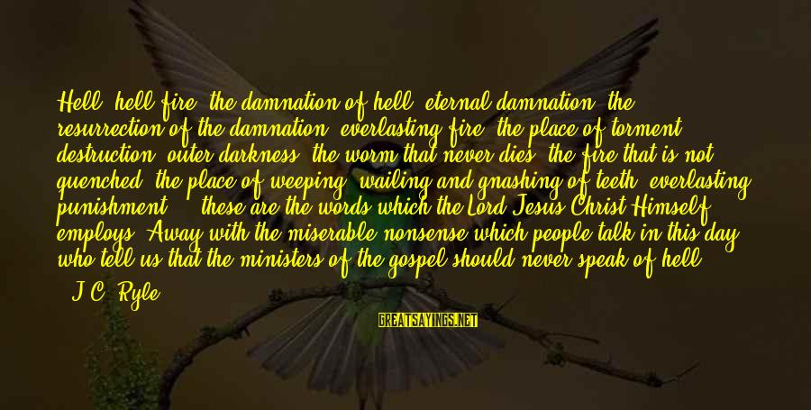 Jesus Christ Scripture Sayings By J.C. Ryle: Hell, hell fire, the damnation of hell, eternal damnation, the resurrection of the damnation, everlasting