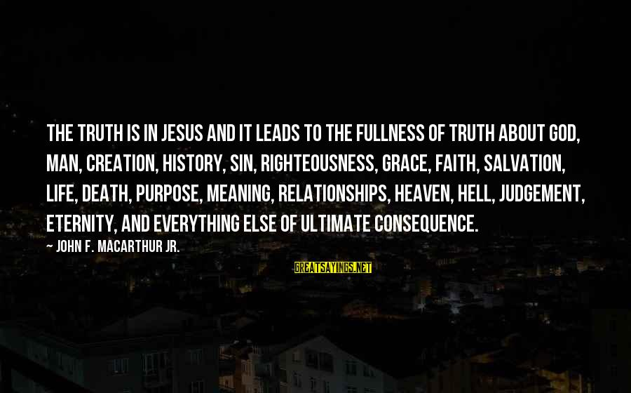Jesus Christ Scripture Sayings By John F. MacArthur Jr.: The truth is in Jesus and it leads to the fullness of truth about God,