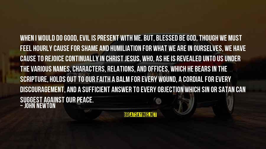 Jesus Christ Scripture Sayings By John Newton: When I would do good, evil is present with me. But, blessed be God, though