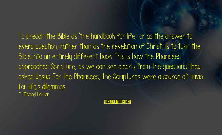 Jesus Christ Scripture Sayings By Michael Horton: To preach the Bible as 'the handbook for life,' or as the answer to every