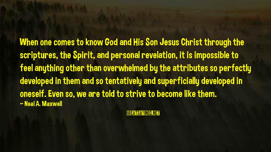 Jesus Christ Scripture Sayings By Neal A. Maxwell: When one comes to know God and His Son Jesus Christ through the scriptures, the