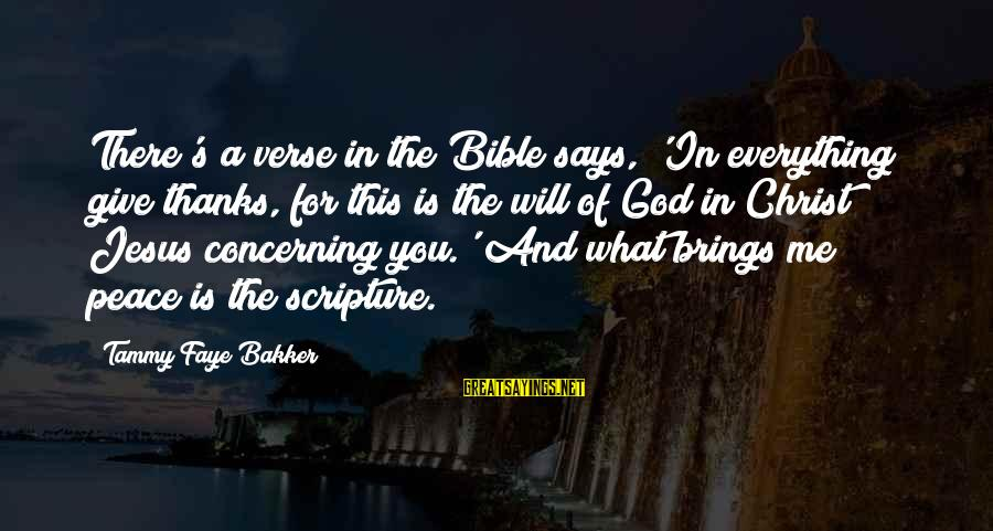 Jesus Christ Scripture Sayings By Tammy Faye Bakker: There's a verse in the Bible says, 'In everything give thanks, for this is the