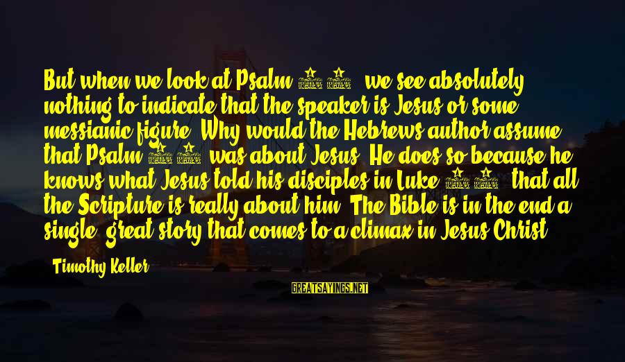 Jesus Christ Scripture Sayings By Timothy Keller: But when we look at Psalm 40, we see absolutely nothing to indicate that the