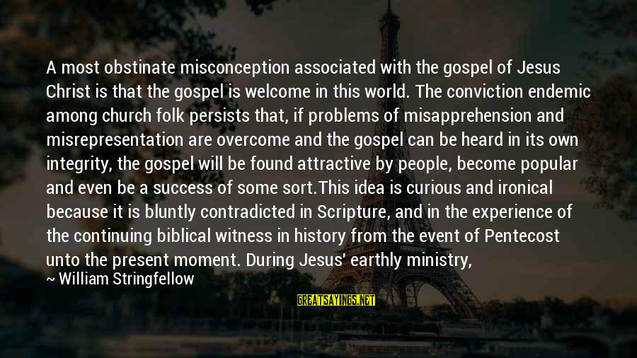Jesus Christ Scripture Sayings By William Stringfellow: A most obstinate misconception associated with the gospel of Jesus Christ is that the gospel