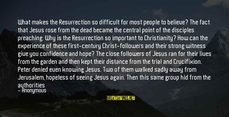 Jesus Is Alive Sayings By Anonymous: What makes the Resurrection so difficult for most people to believe? The fact that Jesus