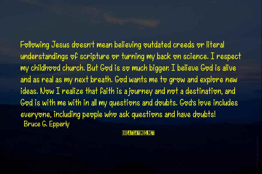 Jesus Is Alive Sayings By Bruce G. Epperly: Following Jesus doesn't mean believing outdated creeds or literal understandings of scripture or turning my
