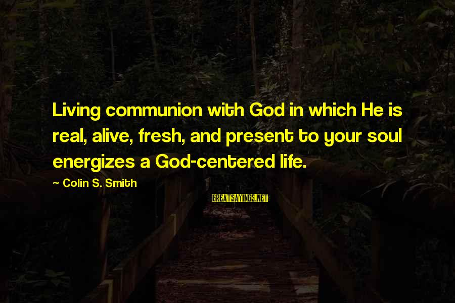 Jesus Is Alive Sayings By Colin S. Smith: Living communion with God in which He is real, alive, fresh, and present to your