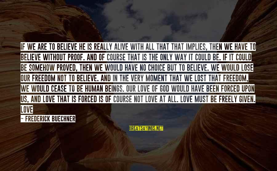 Jesus Is Alive Sayings By Frederick Buechner: If we are to believe he is really alive with all that that implies, then