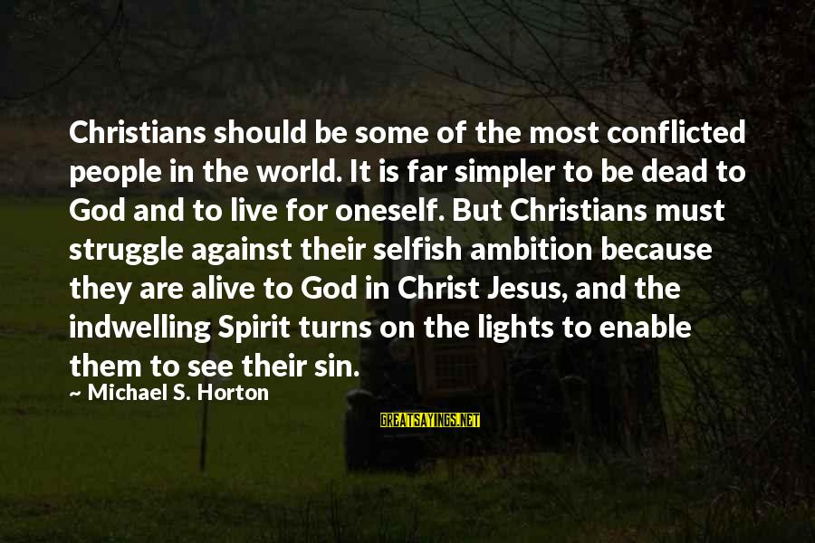 Jesus Is Alive Sayings By Michael S. Horton: Christians should be some of the most conflicted people in the world. It is far