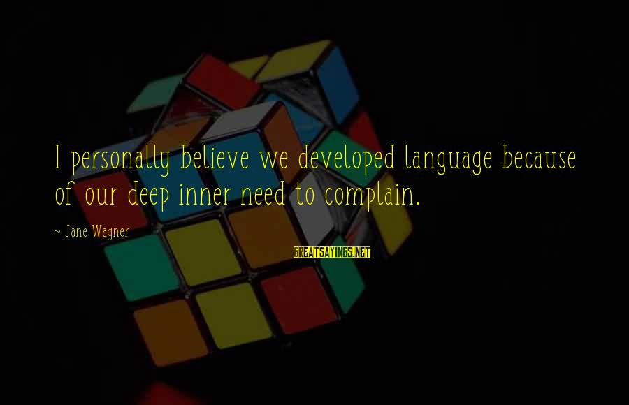 Jesus Is Born Christmas Sayings By Jane Wagner: I personally believe we developed language because of our deep inner need to complain.
