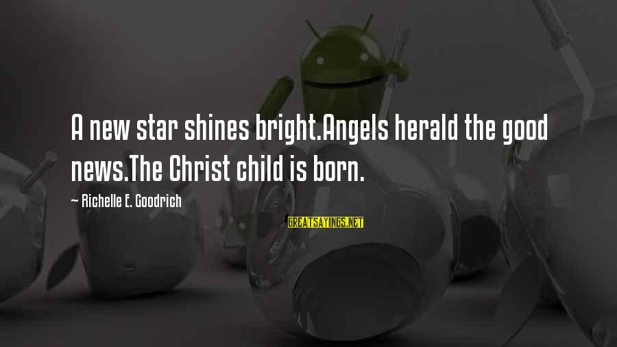 Jesus Is Born Christmas Sayings By Richelle E. Goodrich: A new star shines bright.Angels herald the good news.The Christ child is born.