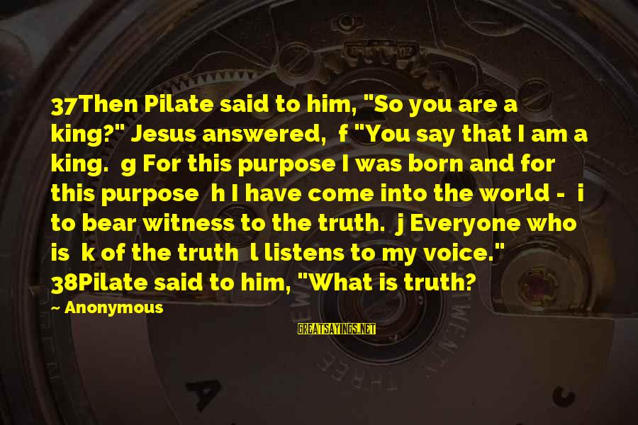 """Jesus My King Sayings By Anonymous: 37Then Pilate said to him, """"So you are a king?"""" Jesus answered, f """"You say"""