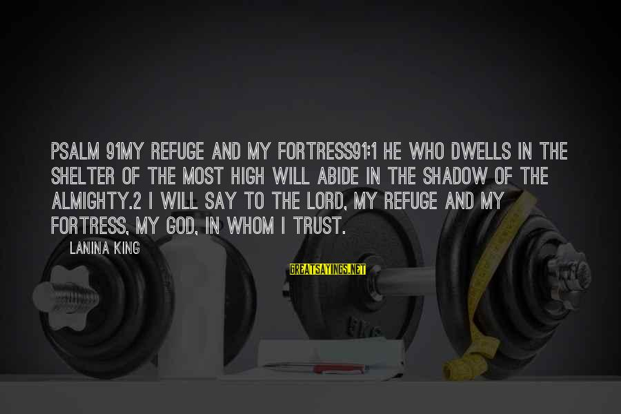 Jesus My King Sayings By LaNina King: Psalm 91My Refuge and My Fortress91:1 He who dwells in the shelter of the Most