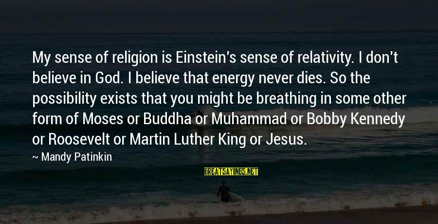 Jesus My King Sayings By Mandy Patinkin: My sense of religion is Einstein's sense of relativity. I don't believe in God. I