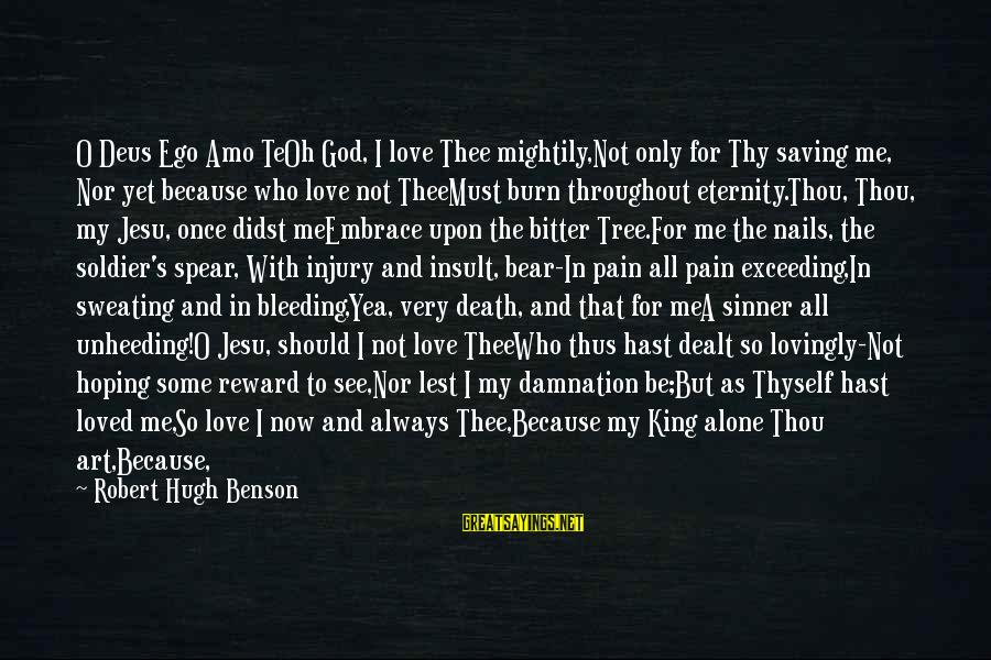 Jesus My King Sayings By Robert Hugh Benson: O Deus Ego Amo TeOh God, I love Thee mightily,Not only for Thy saving me,