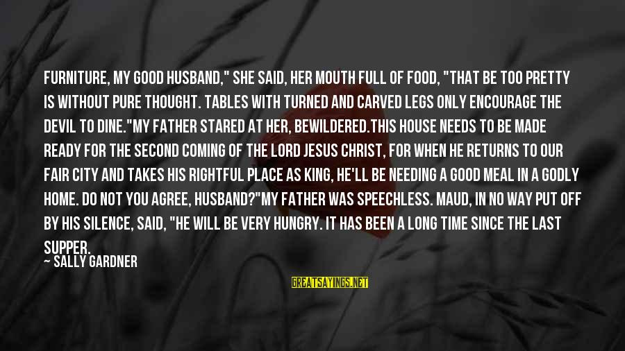 """Jesus My King Sayings By Sally Gardner: Furniture, my good husband,"""" she said, her mouth full of food, """"that be too pretty"""