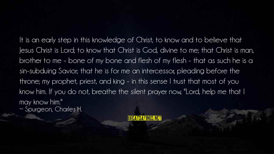 Jesus My King Sayings By Spurgeon, Charles H.: It is an early step in this knowledge of Christ, to know and to believe