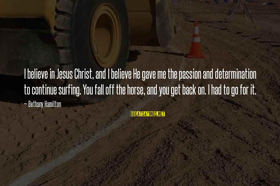 Jesus Passion Sayings By Bethany Hamilton: I believe in Jesus Christ, and I believe He gave me the passion and determination