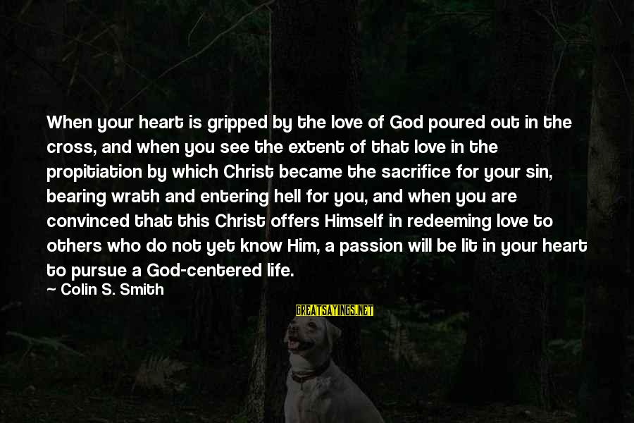 Jesus Passion Sayings By Colin S. Smith: When your heart is gripped by the love of God poured out in the cross,