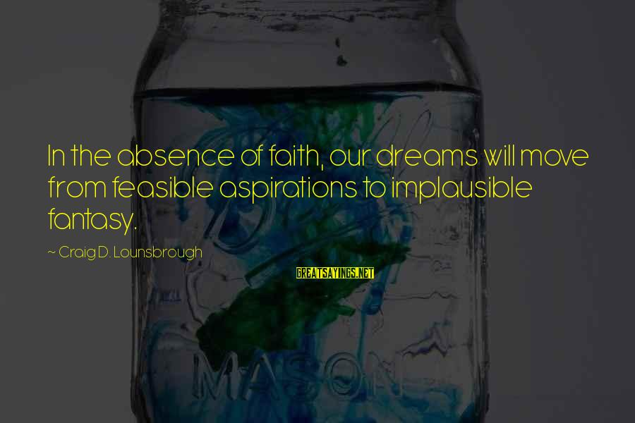 Jesus Passion Sayings By Craig D. Lounsbrough: In the absence of faith, our dreams will move from feasible aspirations to implausible fantasy.