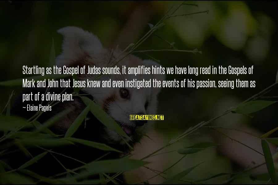 Jesus Passion Sayings By Elaine Pagels: Startling as the Gospel of Judas sounds, it amplifies hints we have long read in