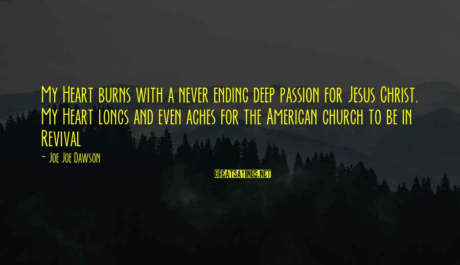 Jesus Passion Sayings By Joe Joe Dawson: My Heart burns with a never ending deep passion for Jesus Christ. My Heart longs