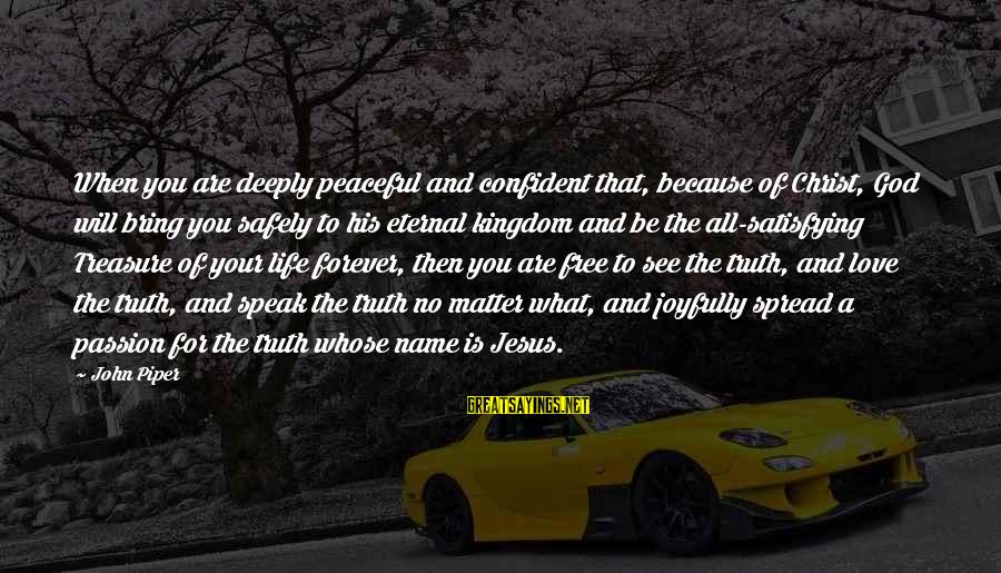Jesus Passion Sayings By John Piper: When you are deeply peaceful and confident that, because of Christ, God will bring you