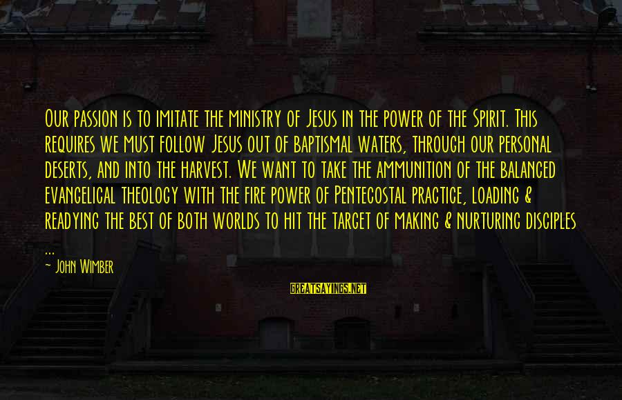 Jesus Passion Sayings By John Wimber: Our passion is to imitate the ministry of Jesus in the power of the Spirit.