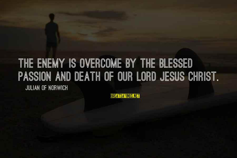 Jesus Passion Sayings By Julian Of Norwich: The Enemy is overcome by the blessed Passion and Death of our Lord Jesus Christ.