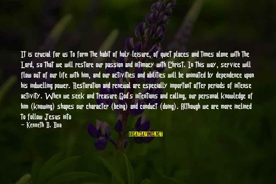 Jesus Passion Sayings By Kenneth D. Boa: It is crucial for us to form the habit of holy leisure, of quiet places