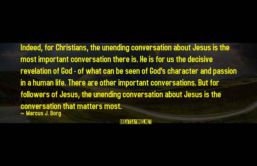 Jesus Passion Sayings By Marcus J. Borg: Indeed, for Christians, the unending conversation about Jesus is the most important conversation there is.