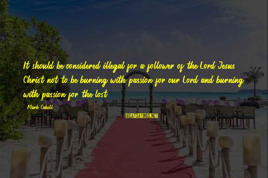 Jesus Passion Sayings By Mark Cahill: It should be considered illegal for a follower of the Lord Jesus Christ not to