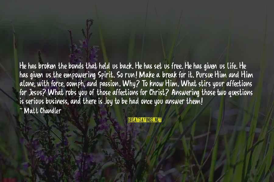 Jesus Passion Sayings By Matt Chandler: He has broken the bonds that held us back. He has set us free. He