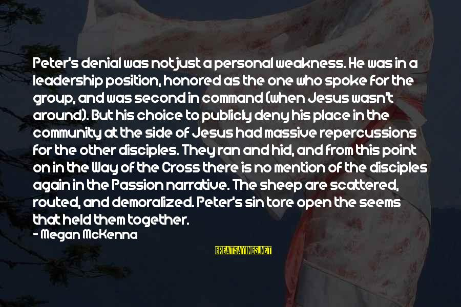 Jesus Passion Sayings By Megan McKenna: Peter's denial was not just a personal weakness. He was in a leadership position, honored