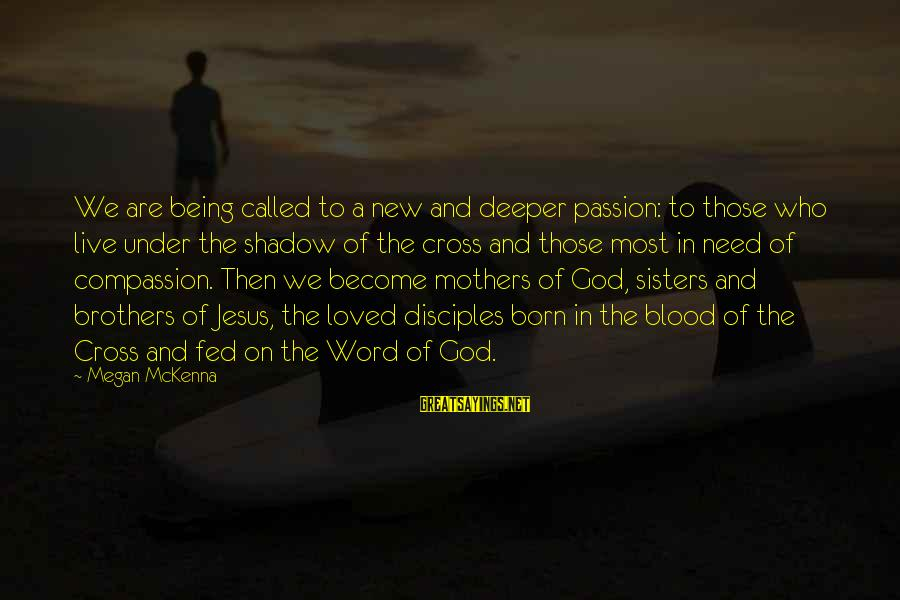 Jesus Passion Sayings By Megan McKenna: We are being called to a new and deeper passion: to those who live under